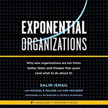 Exponential Organization: New Organizations Are Ten Tmes Better, Faster, and Cheaper Than Yours (and What to Do About It) (       UNABRIDGED) by Salim Ismail, Michael S. Malone, Yuri van Geest, Peter H. Diamandis - foreword and afterword Narrated by Kevin Young