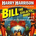 Bill, the Galactic Hero: The Planet of the Robot Slaves | Harry Harrison
