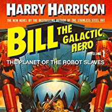 Bill, the Galactic Hero: The Planet of the Robot Slaves (       UNABRIDGED) by Harry Harrison Narrated by Christian Rummel