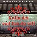 Kalla det vad fan du vill Audiobook by Marjaneh Bakhtiari Narrated by Sanna Persson Halapi