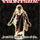For Ours Is The Kingdom, The Power And Glory by Frontside (2006-11-21)