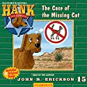 The Case of the Missing Cat: Hank the Cowdog Audiobook by John R. Erickson Narrated by John R. Erickson
