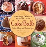Cake Balls: Amazingly Delicious Bite-Size Treats by Ankeny, Robin, Lyon, Charlotte [2012]