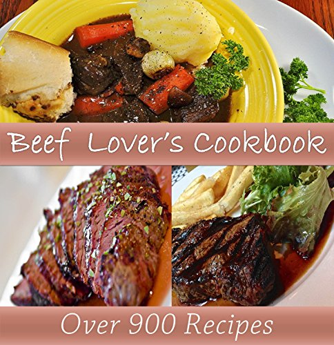 Beef Recipes: The Big Beef Cookbook with Over 900 Delicious Beef Recipes for Every Kind of Beef Dish Imaginable (beef cookbook, beef recipes, beef, beef recipe book) by Amy Murphy