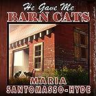He Gave Me Barn Cats Hörbuch von Maria Santomasso-Hyde Gesprochen von: Ashley Holt