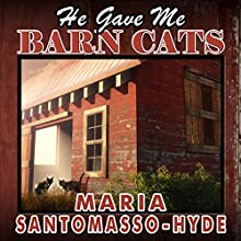 He Gave Me Barn Cats Audiobook by Maria Santomasso-Hyde Narrated by Ashley Holt