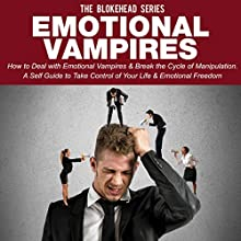 Emotional Vampires: How to Deal with Emotional Vampires & Break the Cycle of Manipulation (       UNABRIDGED) by The Blokehead Narrated by Chris Brinkley