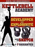 Kettlebell - D�velopper son explosivit� avec le snatch: + 7 variantes