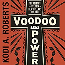 Voodoo and Power: The Politics of Religion in New Orleans 1881-1940 | Livre audio Auteur(s) : Kodi A. Roberts Narrateur(s) : Thomas Stone