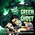 George Chance: The Green Ghost, Volume 1 Audiobook by Michael Panush, Greg Hatcher, B.C. Bell, Erwin K. Roberts Narrated by Roger Price
