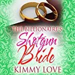 The Billionaire's Shotgun Bride | Kimmy Love