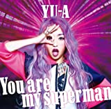 You are my superman♪YU-A