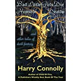 Bad Little Girls Die Horrible Deaths: And Other Tales Of Dark Fantasy ~ Harry Connolly