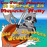 Los Juegos Olímpicos de la Granja del Mapache Wally Día de Deportes Acuáticos [The Olympic Games of Raccoon Valley Farm: Water Sports Day] | Leela Hope