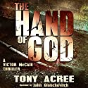 The Hand of God: The Victor McCain Series, Volume 1 Audiobook by Tony Acree Narrated by John Glouchevitch