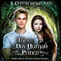 The Day Human Prince Audiobook by B. Kristin McMichael Narrated by Angel Clark