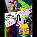 The Warhol Economy: How Fashion, Art, and Music Drive New York City Audiobook by Elizabeth Currid Narrated by Jennifer Van Dyck