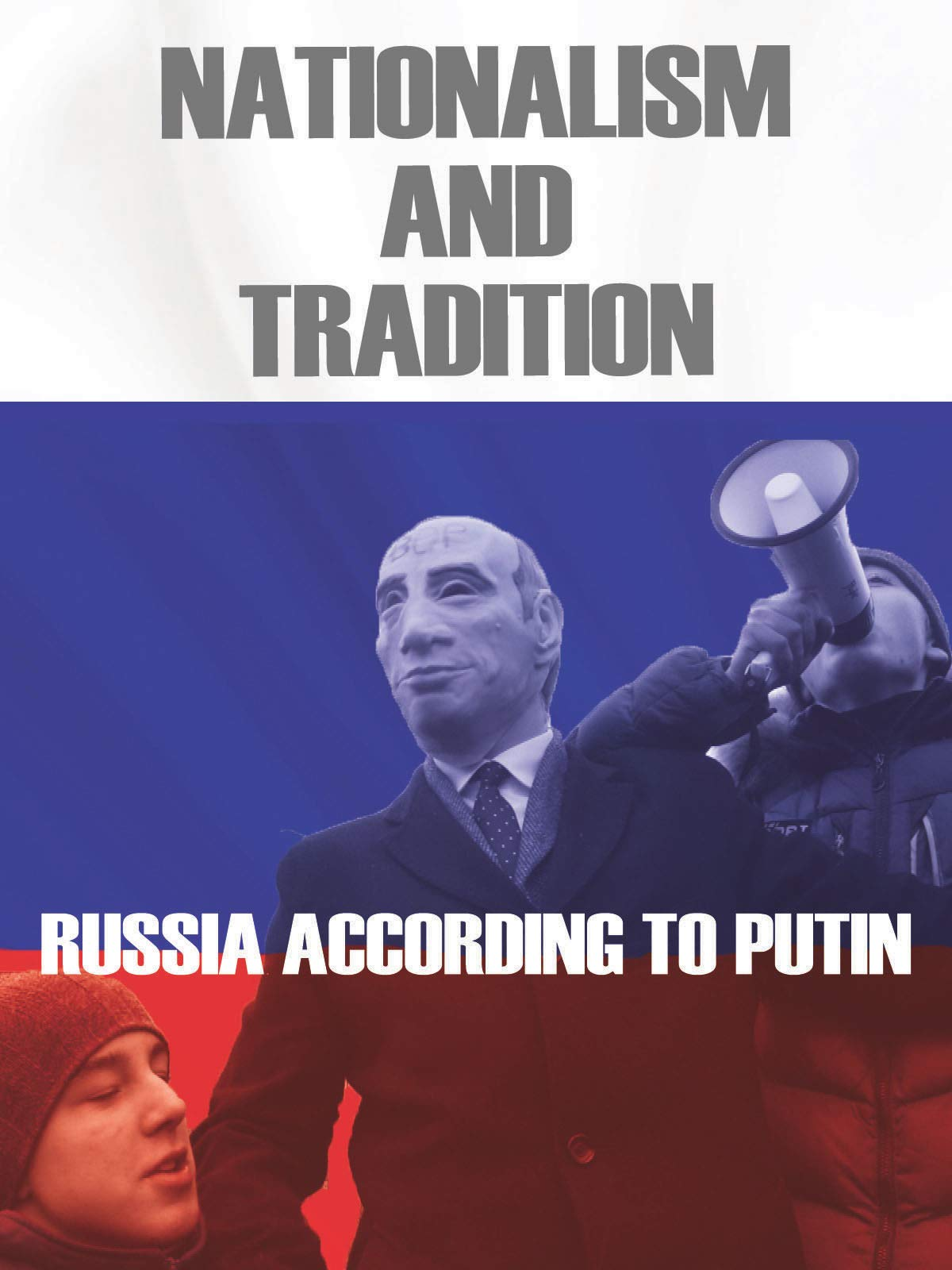 Nationalism and Tradition: Russia According to Putin