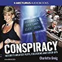 Conspiracy: History's Greatest Plots, Collusions and Cover-Ups (       UNABRIDGED) by Charlotte Greig Narrated by Nick Landrum
