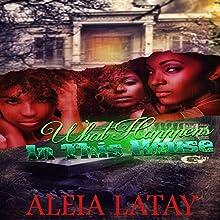 What Happens in This House   Livre audio Auteur(s) : Aleia Latay Narrateur(s) : Cee Scott