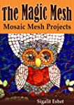 The Magic Mesh - Mosaic Mesh Projects...