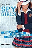 Sono come mi vedi ma l'apparenza inganna. Spy Girls. Vol. 3 (Italian Edition)