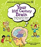 Your 21st Century Brain: Amazing Science Games to Play With Your Mind (American Museum of Naturl Hist)