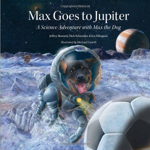 Max Goes To Jupiter: A Science Adventure With Max The Dog (Science Adventures With Max The Dog Series)