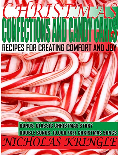 Christmas Confections & Candy Canes: Recipes for Creating Comfort and Joy (Christmas Kitchen Recipes 101 Book 5) PDF