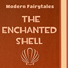 The Enchanted Shell (Annotated) (       UNABRIDGED) by Modern Fairytales Narrated by Anastasia Bertollo