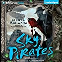 Sky Pirates: The Chronicles of Light and Shadow, Book 3 Audiobook by Liesel Schwarz Narrated by Amy McFadden