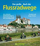 Das große Buch der Flussradwege: Die schönsten Radwanderwege an Deutschlands Flüssen - mit Gesamtübersicht