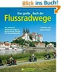 Das gro�e Buch der Flussradwege: Die...