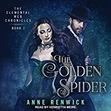 The Golden Spider: Elemental Web Chronicles Series, Book 1 Audiobook by Anne Renwick Narrated by Henrietta Meire