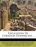 img - for Explication de L'Oraison Dominicale... (French Edition) book / textbook / text book