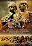 img - for Gladstone, Gordon and the Sudan Wars: The Battle over Imperial Intervention in the Victorian Age book / textbook / text book
