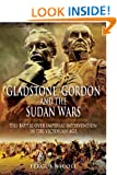 Gladstone, Gordon and the Sudan Wars: The Battle Over Imperial Intervention in the Victorian Age