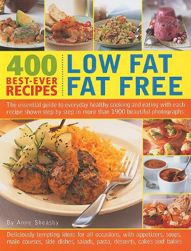 400 Best-Ever Recipes: Low Fat Fat Free: The Essential Guide To Everyday Healthy Cooking And Eating With Each Recipe Shown Step By Step In More Than 1