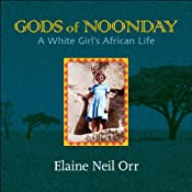 Gods of Noonday: A White Girl's African Life | [Elaine Neil Orr]