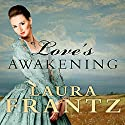 Love's Awakening: Ballantyne Legacy, Book 2 (       UNABRIDGED) by Laura Frantz Narrated by Angela Brazil