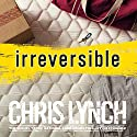 Irreversible Audiobook by Chris Lynch Narrated by Scott Merriman