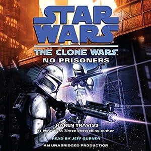 Star Wars: The Clone Wars: No Prisoners | [Karen Traviss]