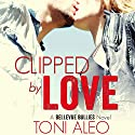 Clipped by Love Audiobook by Toni Aleo Narrated by Felicity Munroe, Joe Arden