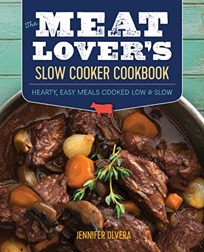 The Meat Lover's Slow Cooker Cookbook: Hearty, Easy Meals Cooked Low and Slow cover