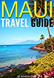 Maui Travel Guide: Experience the Best Places to Stay, Eat, Drink, Hike, Bike, Beach, Surf, Snorkel, and Discover in Maui Hawaii - ( Things to Do in Maui )