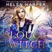 Slouch Witch: The Lazy Girl's Guide to Magic, Book 1   [Helen Harper]