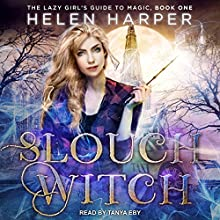 Slouch Witch: The Lazy Girl's Guide to Magic, Book 1 Audiobook by Helen Harper Narrated by Tanya Eby