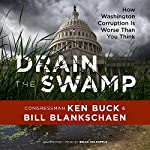 Drain the Swamp: How Washington Corruption Is Worse Than You Think | Ken Buck,Bill Blankschaen - contributor