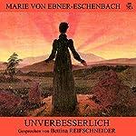 Unverbesserlich   Marie von Ebner-Eschenbach