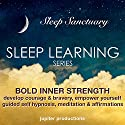 Bold Inner Strength: Develop Courage & Bravery, Empower Yourself: Sleep Learning, Guided Self Hypnosis, Meditation & Affirmations Speech by  Jupiter Productions Narrated by Anna Thompson